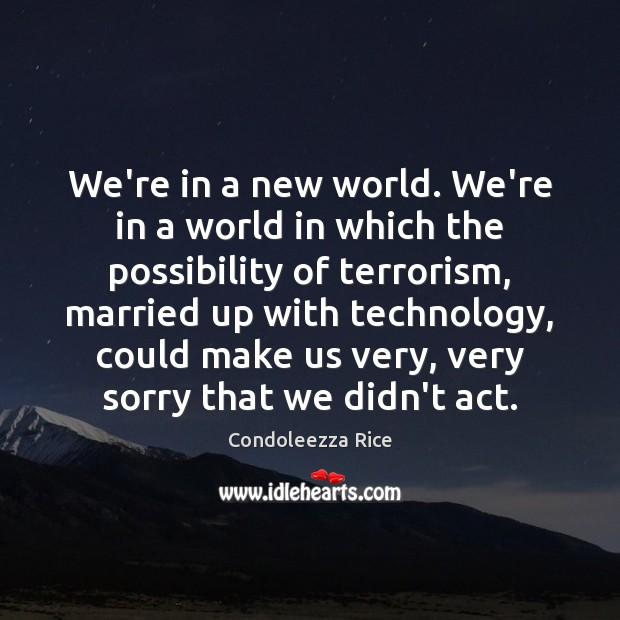 We're in a new world. We're in a world in which the Image