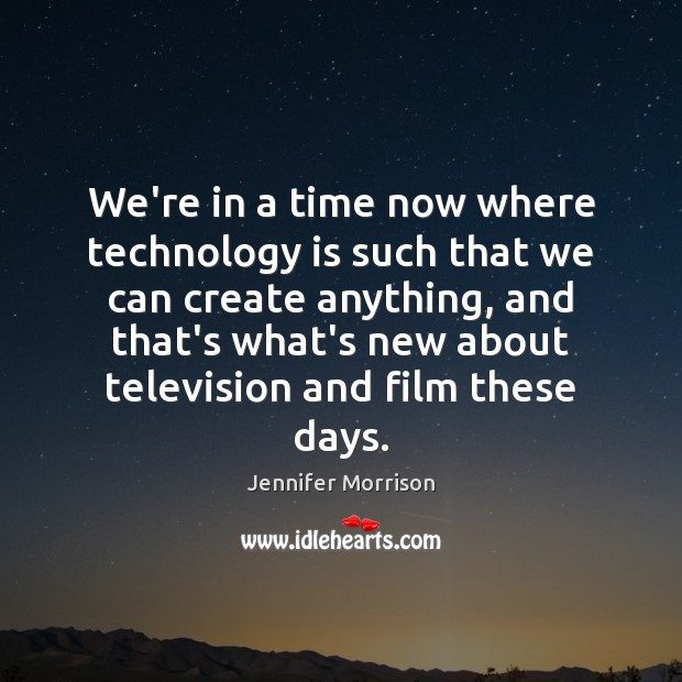 We're in a time now where technology is such that we can Technology Quotes Image