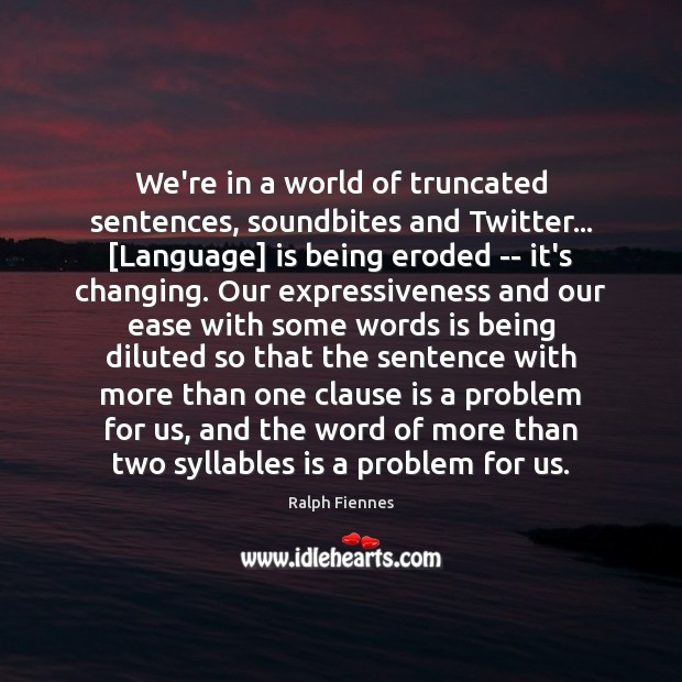 Image, We're in a world of truncated sentences, soundbites and Twitter… [Language] is