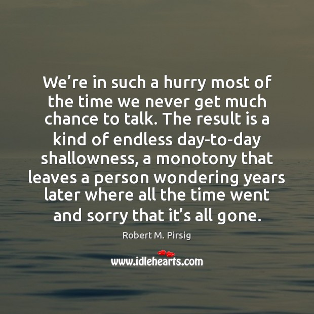 We're in such a hurry most of the time we never Robert M. Pirsig Picture Quote
