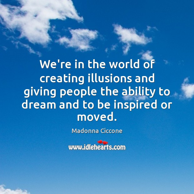 We're in the world of creating illusions and giving people the ability Dream Quotes Image