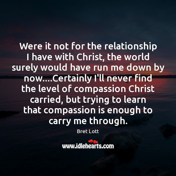 Image, Were it not for the relationship I have with Christ, the world