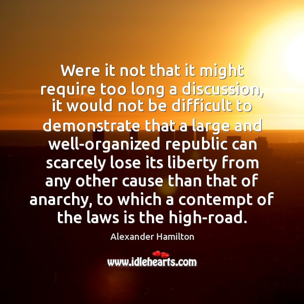 Were it not that it might require too long a discussion, it Alexander Hamilton Picture Quote