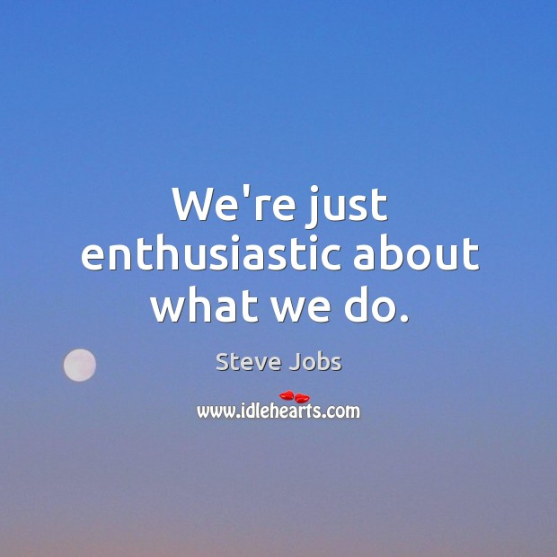 Image, We're just enthusiastic about what we do.