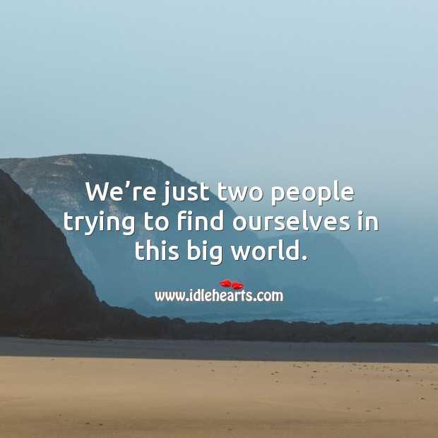 We're just two people trying to find ourselves in this big world. Image