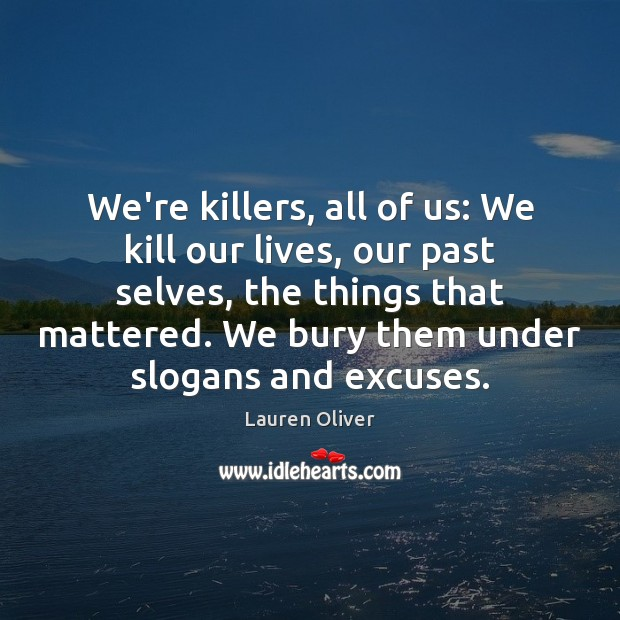 We're killers, all of us: We kill our lives, our past selves, Lauren Oliver Picture Quote