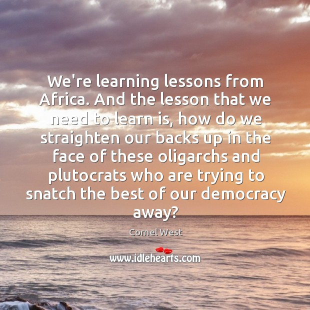 Image, We're learning lessons from Africa. And the lesson that we need to
