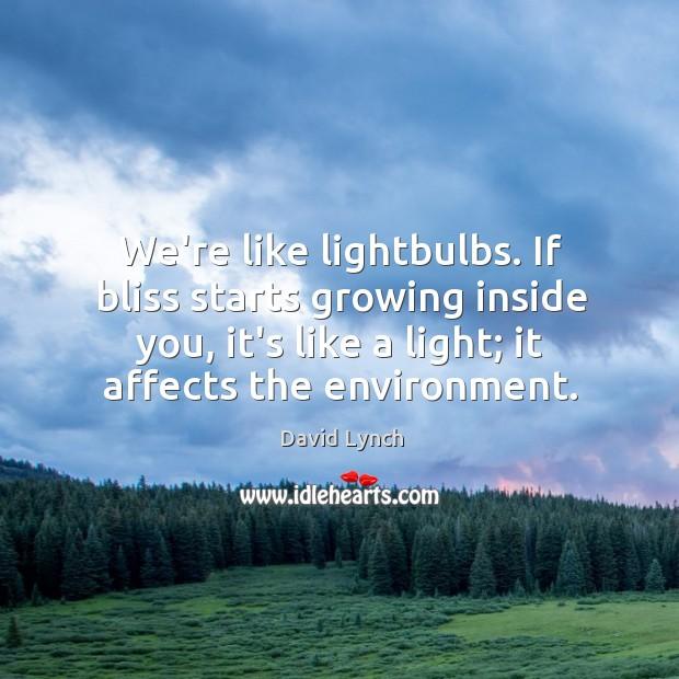 Image, We're like lightbulbs. If bliss starts growing inside you, it's like a