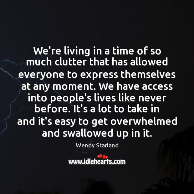 We're living in a time of so much clutter that has allowed Image