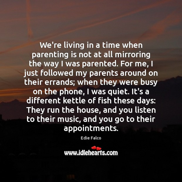 We're living in a time when parenting is not at all mirroring Parenting Quotes Image