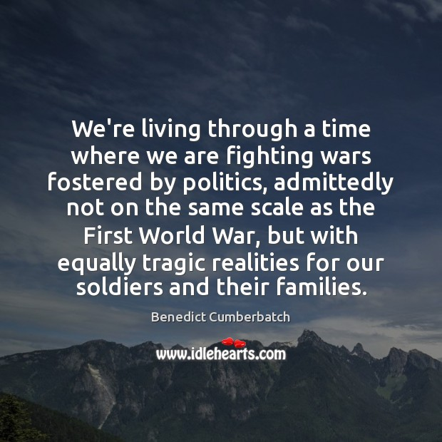 Image, We're living through a time where we are fighting wars fostered by