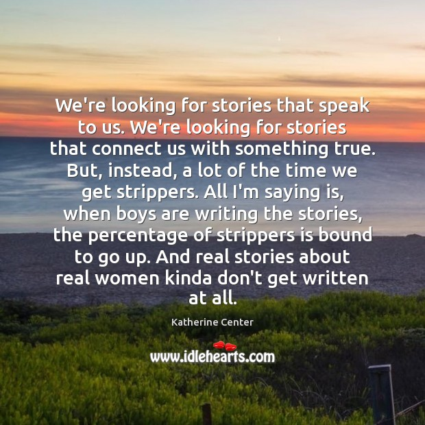 We're looking for stories that speak to us. We're looking for stories Image