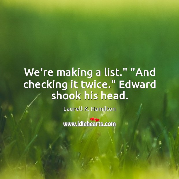 """Image, We're making a list."""" """"And checking it twice."""" Edward shook his head."""