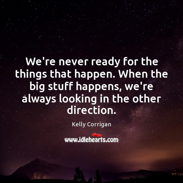 We're never ready for the things that happen. When the big stuff Image