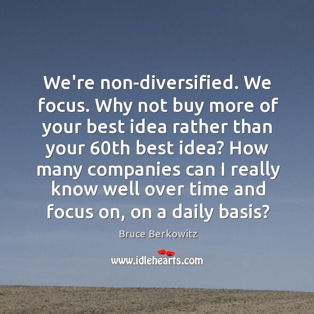 Image, We're non-diversified. We focus. Why not buy more of your best idea