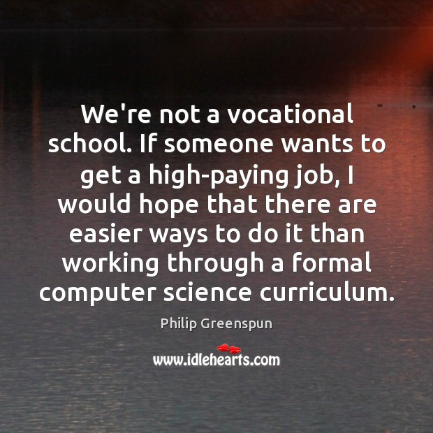 Image, We're not a vocational school. If someone wants to get a high-paying