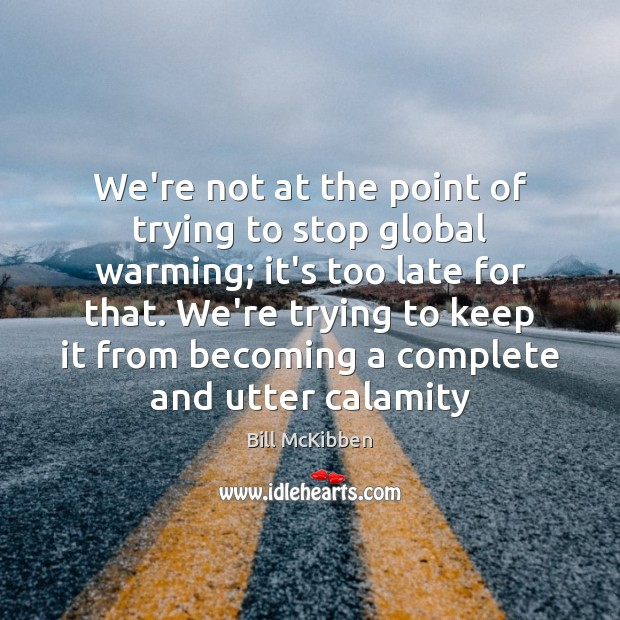 We're not at the point of trying to stop global warming; it's Bill McKibben Picture Quote