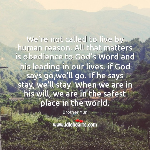 We're not called to live by human reason. All that matters is Image
