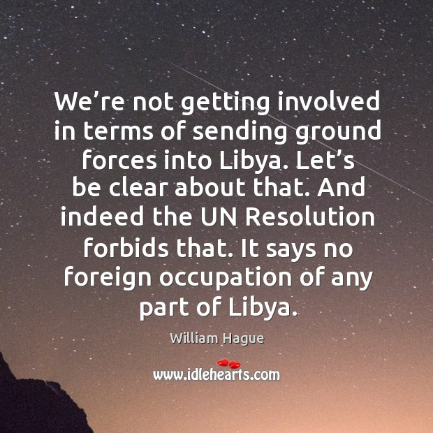 We're not getting involved in terms of sending ground forces into libya. Let's be clear about that. Image