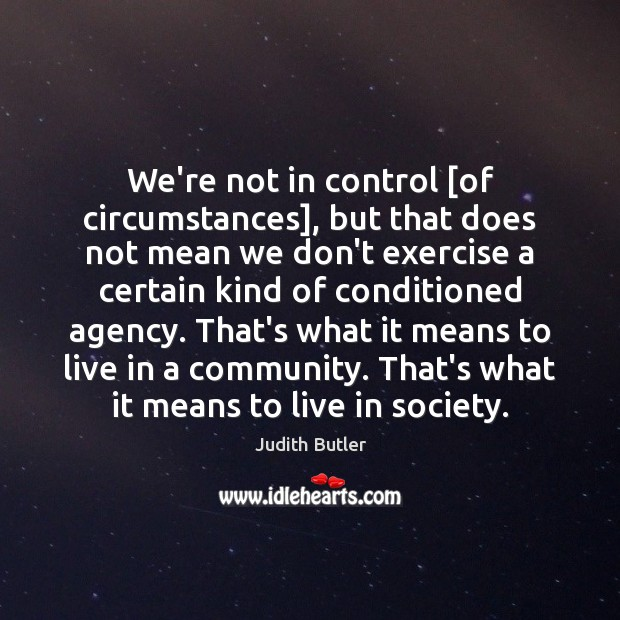 We're not in control [of circumstances], but that does not mean we Image