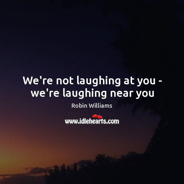 Image, We're not laughing at you – we're laughing near you