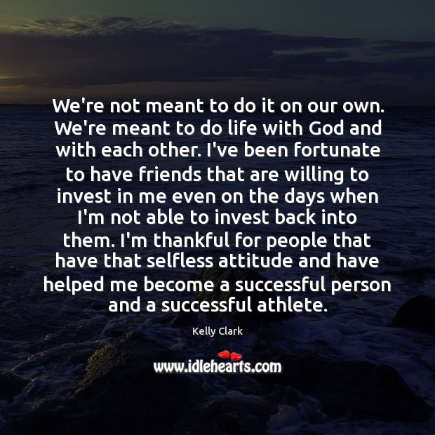 We're not meant to do it on our own. We're meant to Thankful Quotes Image