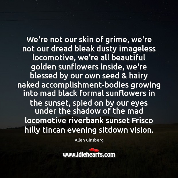 Image, We're not our skin of grime, we're not our dread bleak dusty
