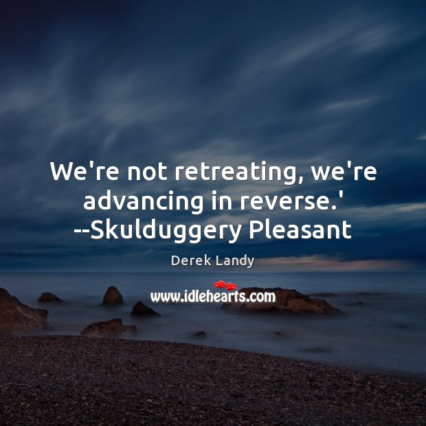 Image, We're not retreating, we're advancing in reverse.' –Skulduggery Pleasant