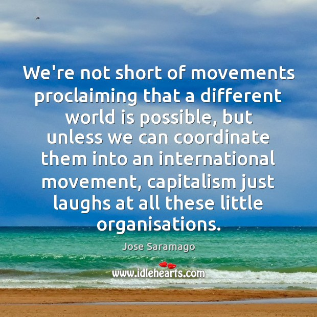 Image, We're not short of movements proclaiming that a different world is possible,