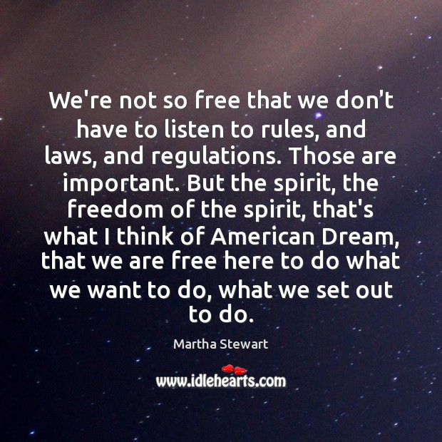 We're not so free that we don't have to listen to rules, Martha Stewart Picture Quote