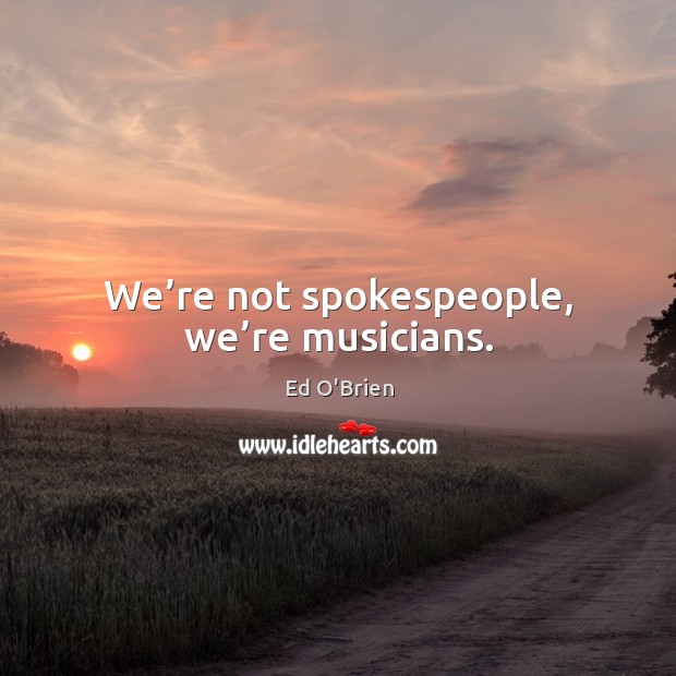 Image, We're not spokespeople, we're musicians.