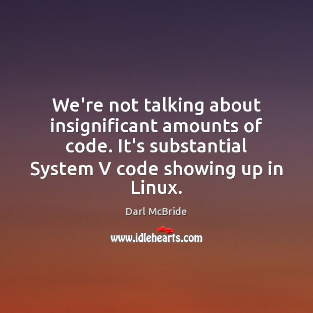 We're not talking about insignificant amounts of code. It's substantial System V Image