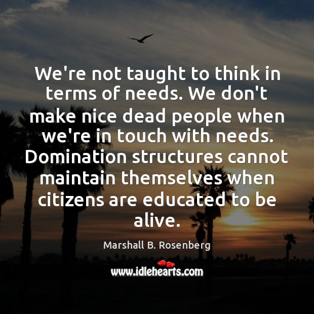 We're not taught to think in terms of needs. We don't make Marshall B. Rosenberg Picture Quote