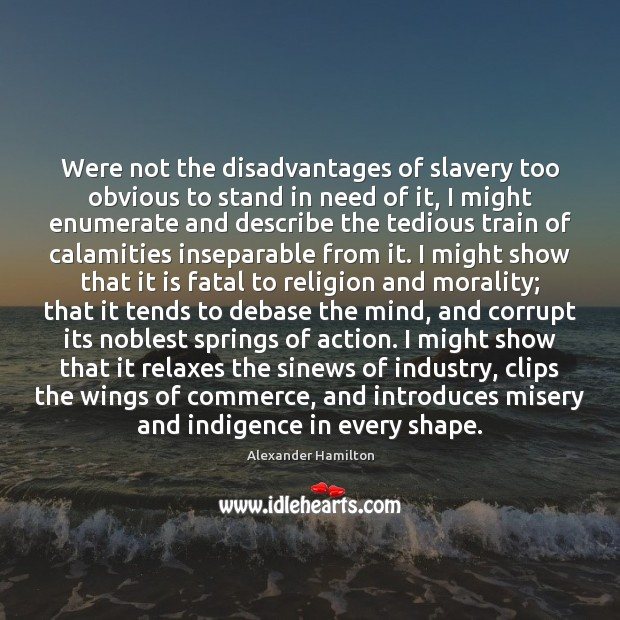 Were not the disadvantages of slavery too obvious to stand in need Image