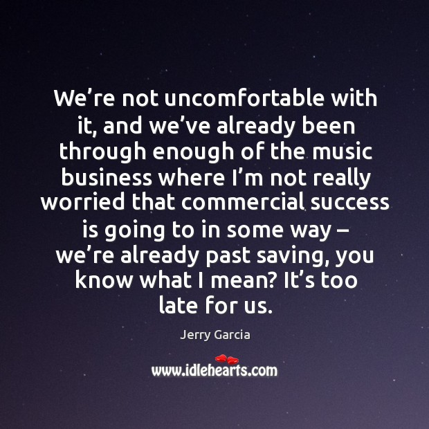 We're not uncomfortable with it, and we've already been through enough of the music Image