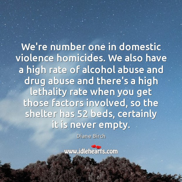 We're number one in domestic violence homicides. We also have a high Image