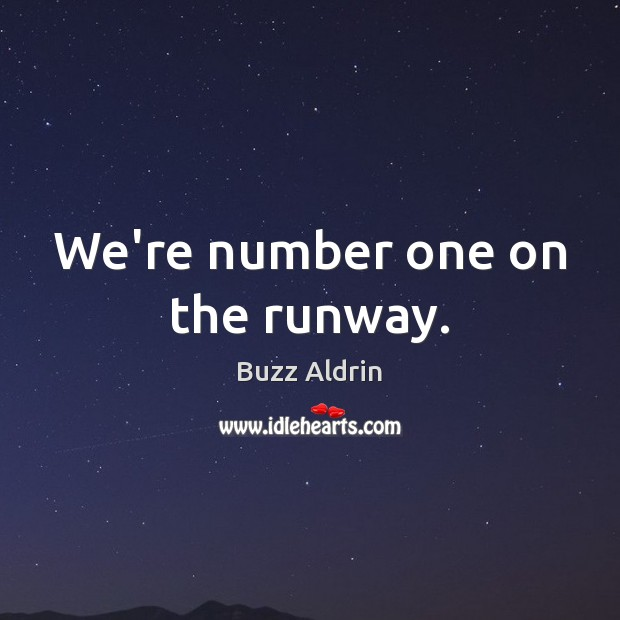 We're number one on the runway. Buzz Aldrin Picture Quote