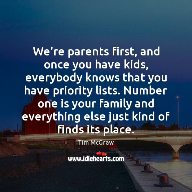 We're parents first, and once you have kids, everybody knows that you Tim McGraw Picture Quote