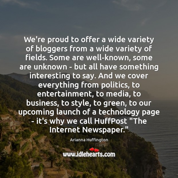 We're proud to offer a wide variety of bloggers from a wide Arianna Huffington Picture Quote