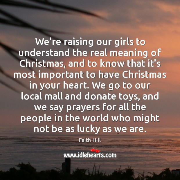 We're raising our girls to understand the real meaning of Christmas, and Donate Quotes Image