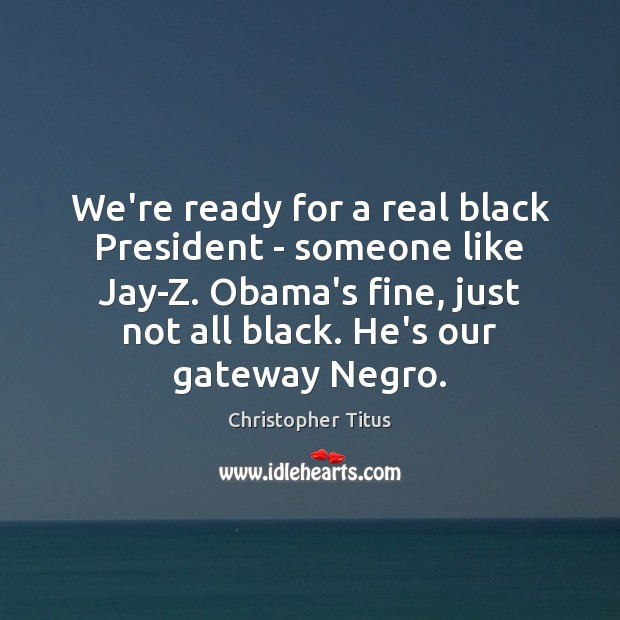 Image, We're ready for a real black President – someone like Jay-Z. Obama's