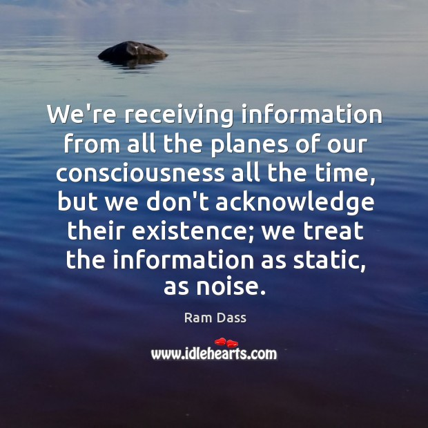We're receiving information from all the planes of our consciousness all the Image