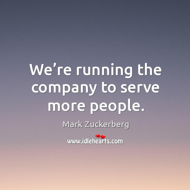 Image, We're running the company to serve more people.