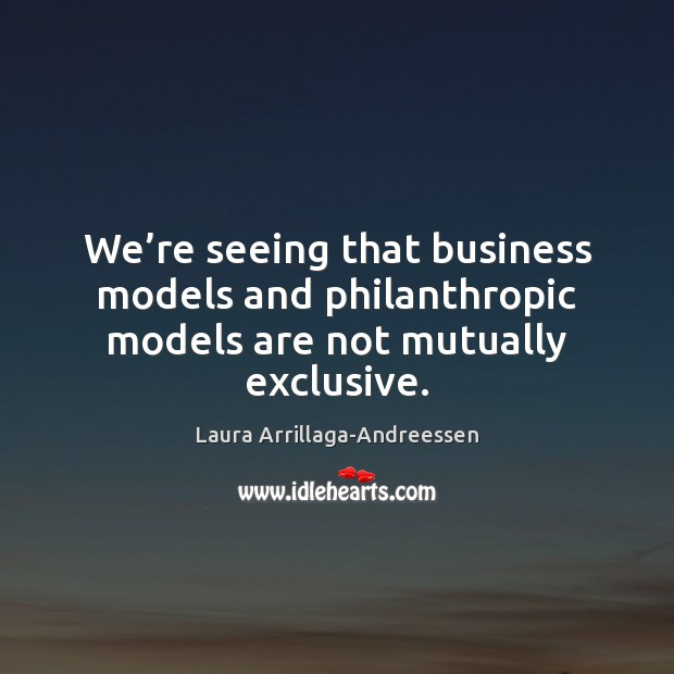 We're seeing that business models and philanthropic models are not mutually exclusive. Image