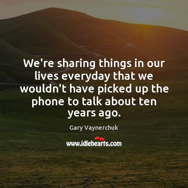 We're sharing things in our lives everyday that we wouldn't have picked Image