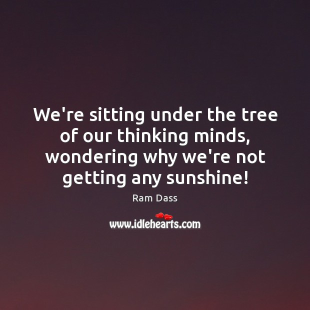 Were Sitting Under The Tree Of Our Thinking Minds Wondering Why Were