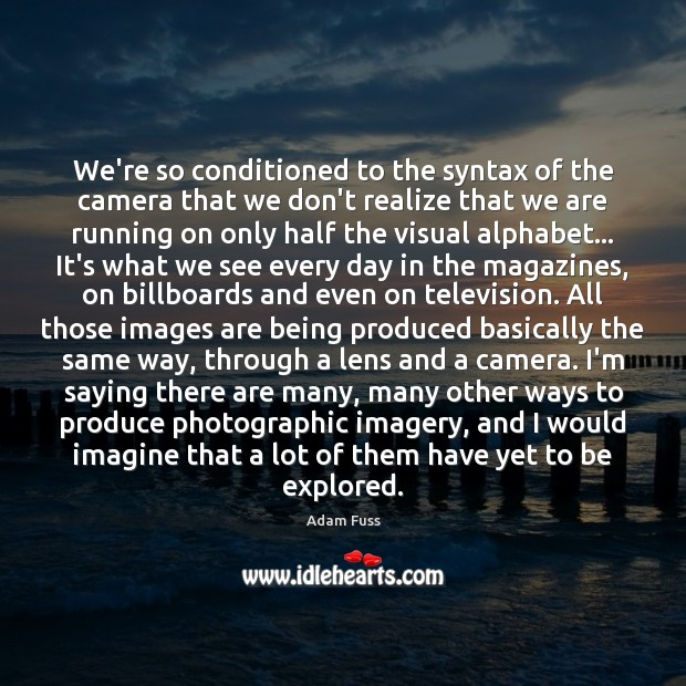 Image, We're so conditioned to the syntax of the camera that we don't
