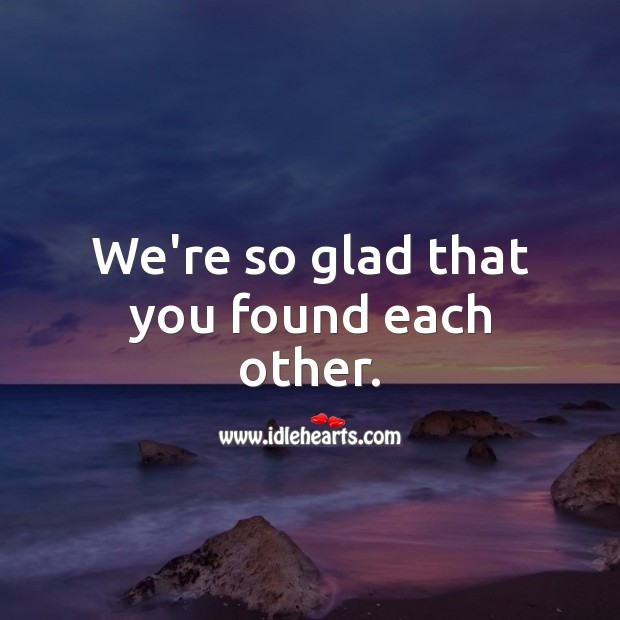 We're so glad that you found each other. Engagement Messages Image