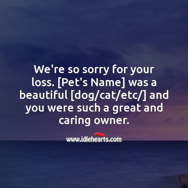 We're so sorry for your loss, you were such a great and caring owner. Care Quotes Image