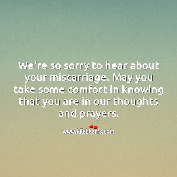 We're so sorry to hear about your miscarriage. Sympathy Quotes Image